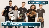 Cantina Cast #001 – Fanboys