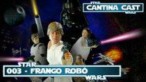 Cantina Cast #003 – Frango Robô
