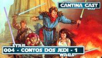 Cantina Cast #004 – Contos dos Jedi Parte I