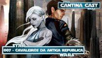 Cantina Cast #007 – Cavaleiros da Antiga Republica: HQ