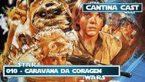 Cantina Cast #010 – Caravana da Coragem