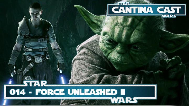 Cantina Cast #014 – Force Unleashed II