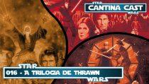 Cantina Cast #016 – Trilogia de Thrawn