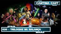Cantina Cast #020 – Trilogias na Balança