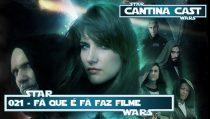 Cantina Cast #021 – Fã que é fã faz filme