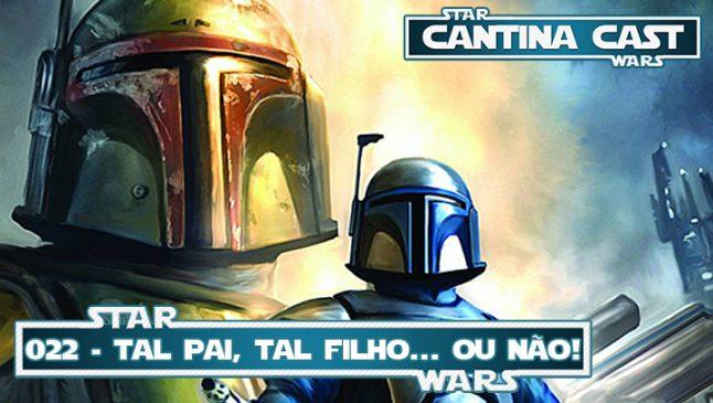 Cantina Cast #022 – Tal pai, tal filho (ou não)
