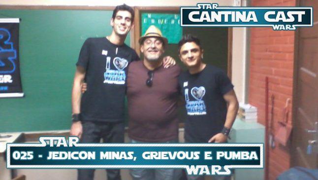 Cantina Cast #025 – Jedicon Minas, Grievous e… Pumba?!?!