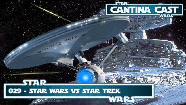 Cantina Cast #029 – Star Wars vs Star Trek