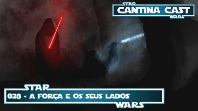 Cantina Cast #028 – A Força e os seus lados