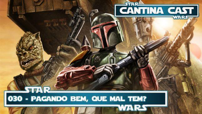 Cantina Cast #030 – Pagando bem, que mal tem?