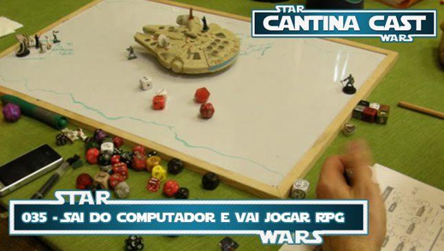 Cantina Cast #035 – Sai desse computador e vai jogar RPG