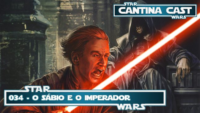 Cantina Cast #034 – O Sábio e o Imperador