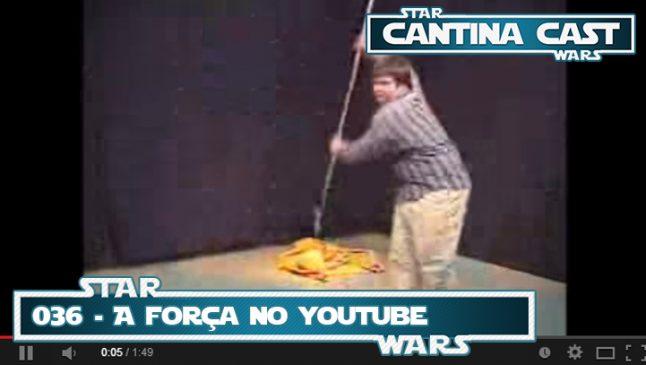 Cantina Cast #036 – A Força no Youtube