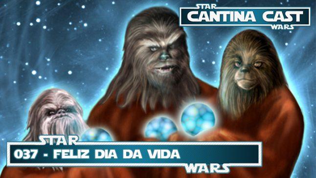 Cantina Cast #037 – Feliz Dia da Vida