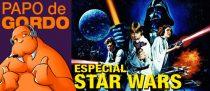 Papo de Gordo Especial – Drops Star Wars