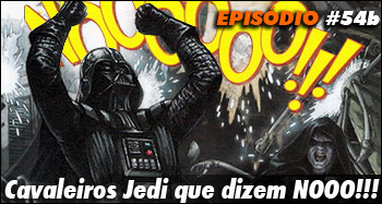 Nerdcast 54b – Star Wars – Cavaleiros Jedi que dizem NOOO!!!