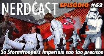 Nerdcast 62 – Star Wars – Só Stormtroopers Imperiais são tão precisos