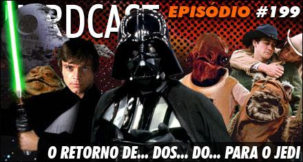 Nerdcast 199 – Star Wars – O Retorno de… dos… do… para o Jedi