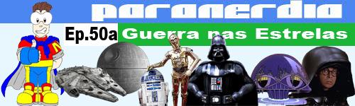 Paranerdia 50a: Guerra nas Estrelas