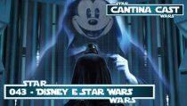 Cantina Cast #043 – Cinderella, Branca de Neve e… Leia Organa?!?