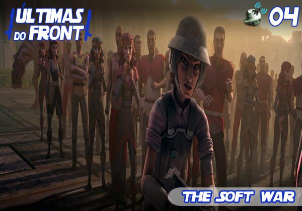 Últimas do Front 04 – The Soft War
