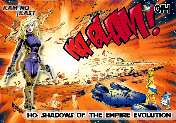 KaminoKast 014 - HQ: Shadows of the Empire Evolution
