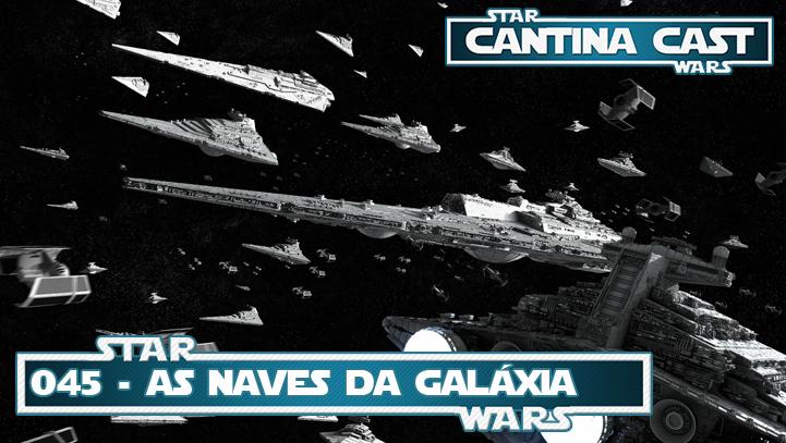 Cantina Cast #045 – As Naves da Galáxia