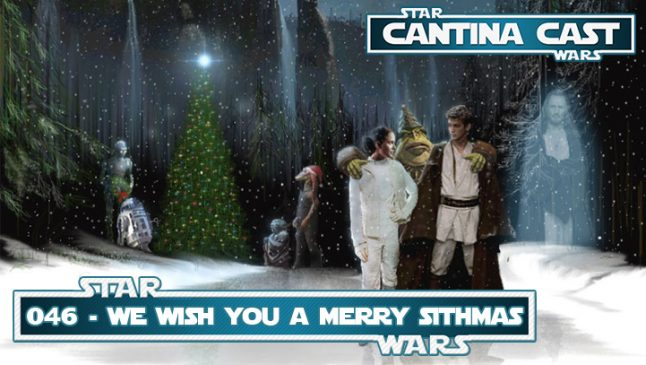 Cantina Cast 046 – We wish you a Merry Sithmas