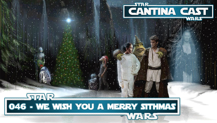 Cantina Cast 046 – We wish you a Merry Sithmas