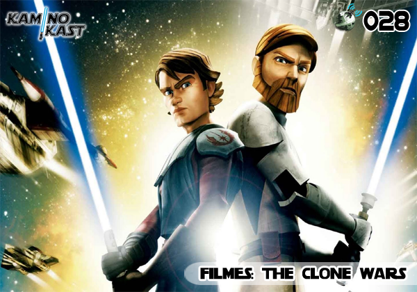 KaminoKast 028 - Filmes: The Clone Wars
