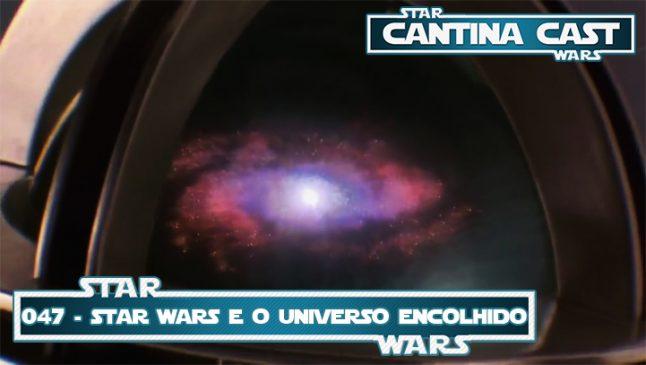 Cantina Cast 047 – Star Wars e o Universo Encolhido