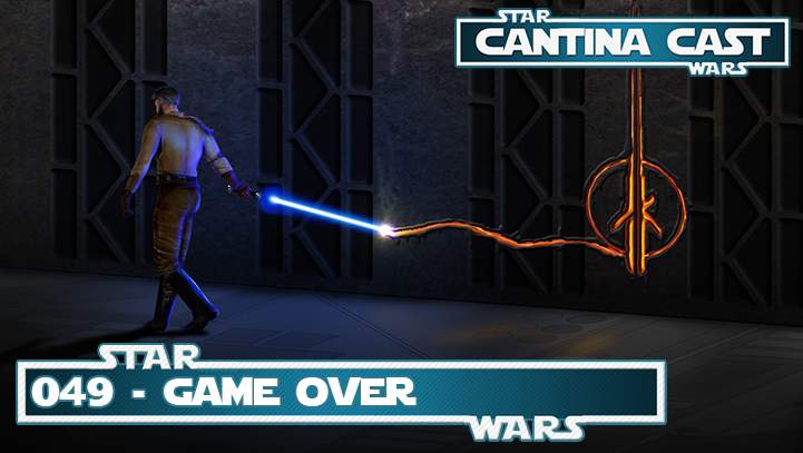 Cantina Cast 049 – Game Over