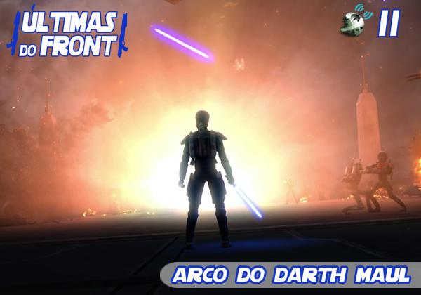 Últimas do Front 11 – Arco do Darth Maul