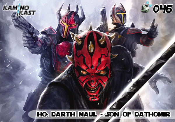 KaminoKast 046 – HQ: Darth Maul – Son of Dathomir