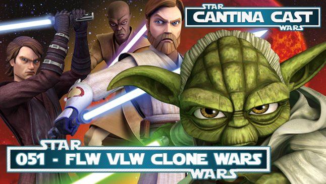 Cantina Cast 051 – Flw Vlw Clone Wars
