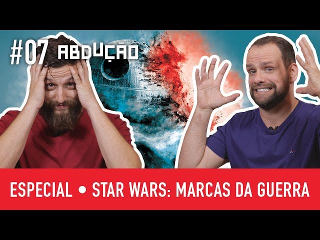Especial STAR WARS: Marcas da Guerra | ABDUÇÃO 07