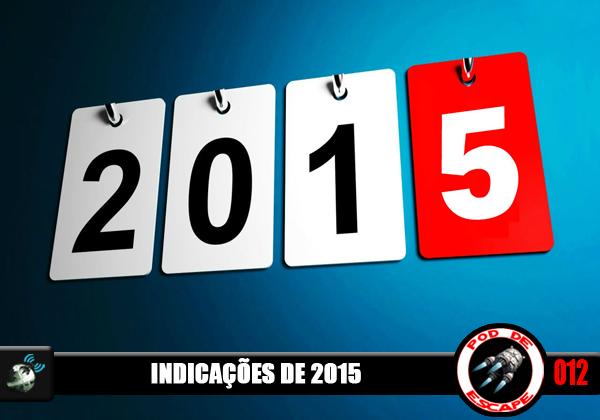 Pod de Escape 012 – Indicações de 2015