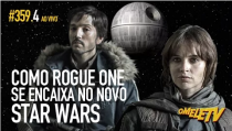 Como Rogue One se encaixa no novo Star Wars | OmeleTV #359.AO VIVO