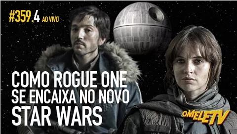 Como Rogue One se encaixa no novo Star Wars   OmeleTV #359.AO VIVO