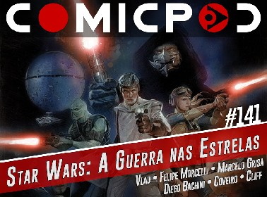 ComicPod 141 – Star Wars: A Guerra nas Estrelas