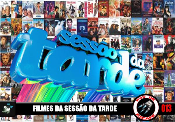 Pod de Escape 013 - Filmes da Sessão da Tarde