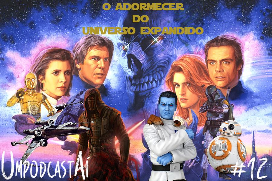 UmpodcastAí 12 – Star Wars: O Adormecer do Universo Expandido