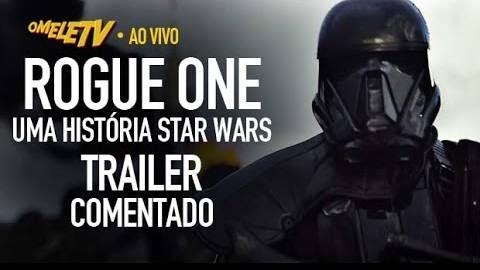 Rogue One: Uma História Star Wars – Trailer Comentado