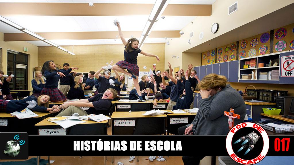 Pod de Escape 017 - Histórias de Escola