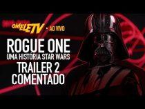Rogue One: Uma História Star Wars - Trailer 2 Comentado | OmeleTV AO VIVO