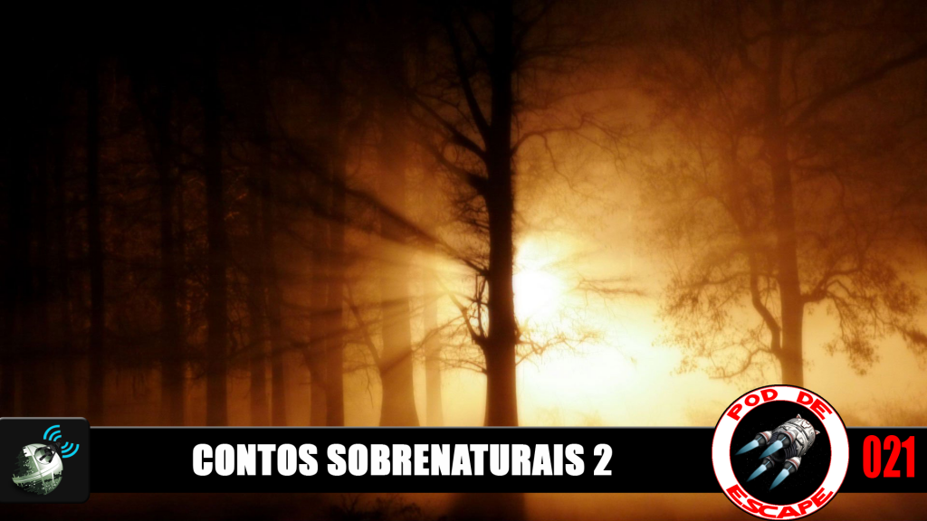 Pod de Escape 021 - Contos Sobrenaturais 2