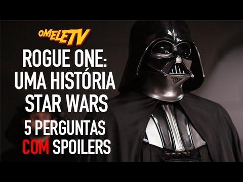 Rogue One: Uma História Star Wars – 5 Perguntas COM Spoilers | OmeleTV