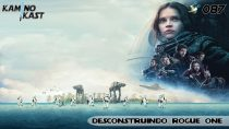 KaminoKast 087 - Desconstruindo Rogue One