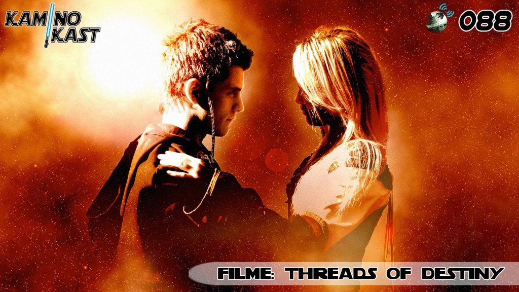 KaminoKast 088 – Filme: Threads of Destiny