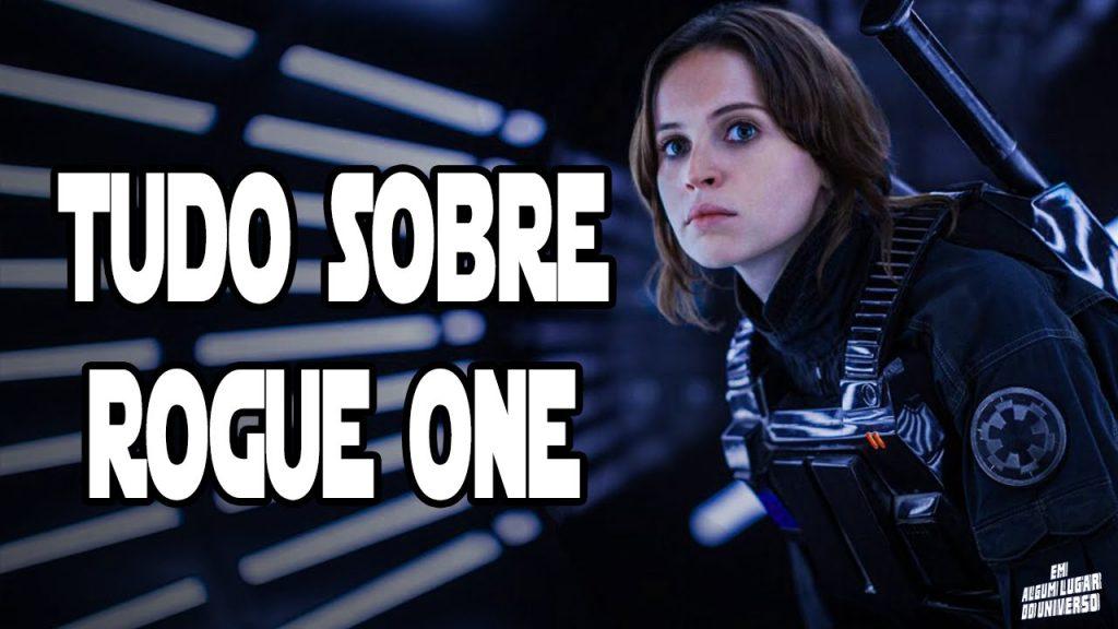 Tudo que você precisa saber para assistir Rogue One- Em Algum Lugar Do Universo